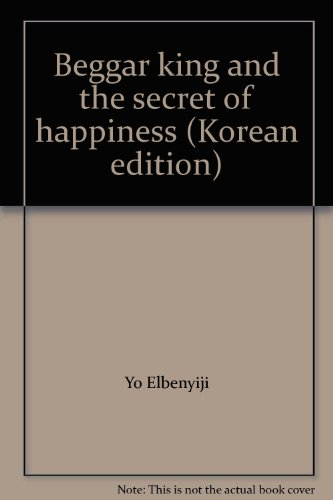 Beggar king and the secret of happiness (Korean edition) (The Beggar King And The Secret Of Happiness)