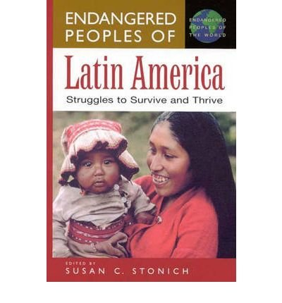 Download [(Endangered Peoples of Latin America: Struggles to Survive and Thrive )] [Author: Susan C. Stonich] [Feb-2001] ebook