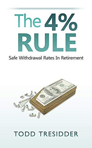 The 4% Rule and Safe Withdrawal Rates In Retirement (Financial Freedom for Smart People Book 1)