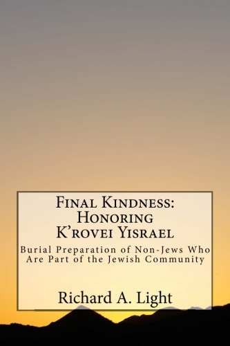 Final Kindness:  Honoring K'rovei Yisrael: Guidelines for Burial Preparation of Non-Jews Who Are Part of The Jewish Community
