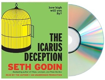 THE ICARUS DECEPTION: The Icarus Deception: How High Will You Fly? [Audiobook, Unabridged] [Audio CD] Seth Godin (Author, Reader) by Random House Audio; Unabridged edition
