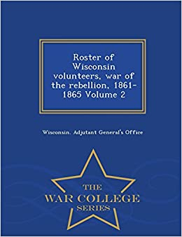 Roster of Wisconsin volunteers, war of the rebellion, 1861-1865 Volume 2 - War College Series