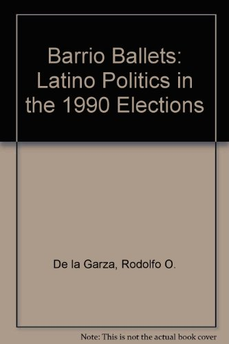 Barrio Ballots: Latino Politics In The 1990 Elections