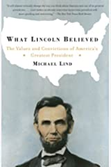 What Lincoln Believed: The Values and Convictions of America's Greatest President Kindle Edition