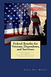 Federal Benefits for Veterans, Dependents and Survivors: A Comprehensive Guide to the Process & Benefits