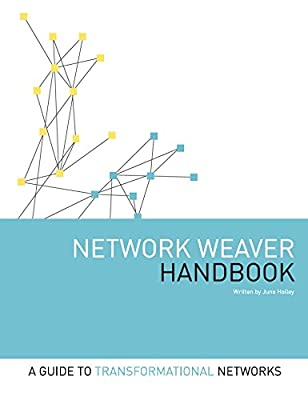 Network Weaver Handbook (A Guide to Transformational Networks)