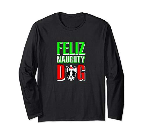 Feliz Naughty Boston Terrier Dog Long Sleeve T-Shirt