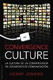 Convergence culture: La cultura de la convergencia de los medios de comunicación