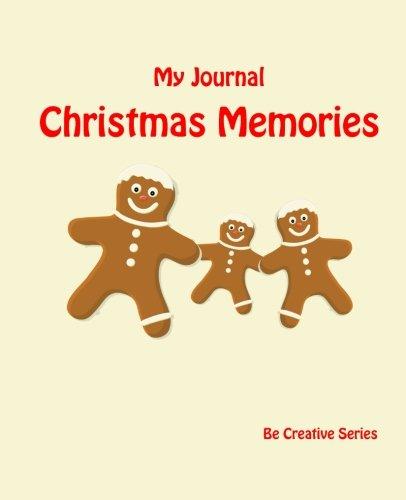 Read Online My Journal: Christmas Memories (Gingerbread Men) (Be Creative Series) (Volume 7) ebook