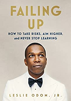 Failing Up: How to Take Risks, Aim Higher, and Never Stop Learning by [Odom Jr., Leslie ]