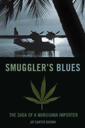 Smuggler's Blues: The Saga of a Marijuana Importer