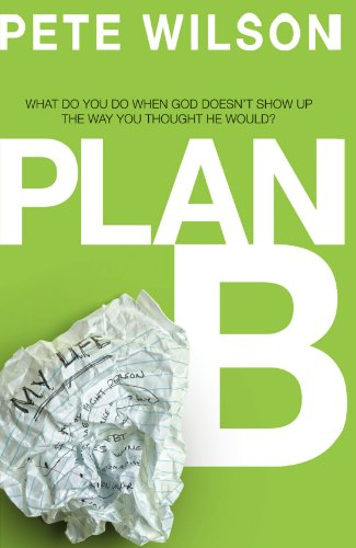 (Plan B: What Do You Do When God Doesn't Show Up the Way You Thought He Would? )