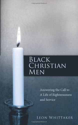 Download Black Christian Men: Answering the Call to a Life of Righteousness and Service pdf
