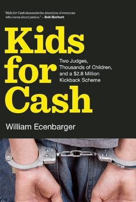 Kids for Cash( Two Judges Thousands of Children and a $2.8 Million Kickback Scheme)[KIDS FOR CASH][Hardcover]