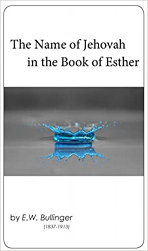 The Name of Jehovah in the Book of Esther: E  W  Bullinger