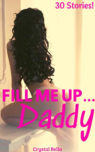 Fill Me Up…Daddy (30 Sexy Short Stories!) - Belle Crystal