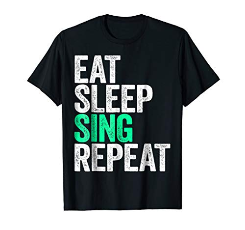 Eat Sleep Sing Repeat T-Shirt Singer Gift Shirt