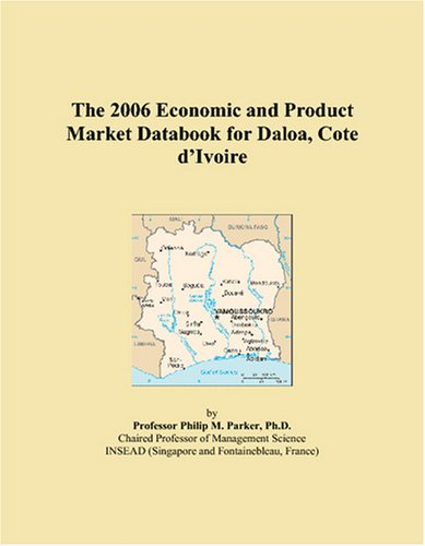 The 2006 Economic and Product Market Databook for Daloa, Cote d'Ivoire ebook