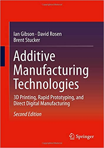 Additive Manufacturing Technologies: 3D Printing, Rapid Prototyping, and Direct Digital Manufacturing 2nd ed. 2015 Edition by Ian Gibson , David Rosen , Brent Stucker  PDF Download