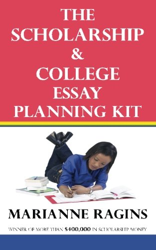 The Scholarship & College Essay Planning Kit: A Guide for Uneasy Student Writers