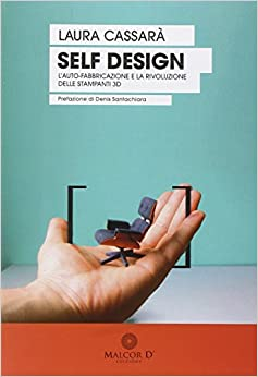 Self design. L'auto-fabbricazione e la rivoluzione delle stampanti 3D