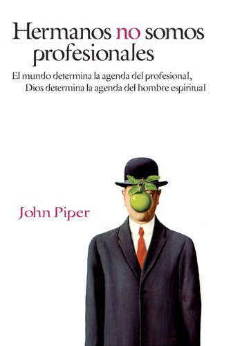 By John Piper Hermanos no somos profesionales: El mundo determina la agenda del profesional, Dios determina la age [Paperback] (Profesional Agenda)