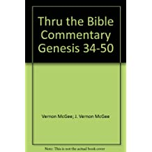 Thru the Bible Commentary Genesis 34-50