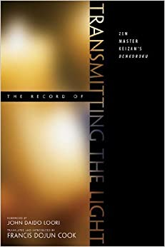 The Record of Transmitting the Light: Zen Master Keizan's Denkoroku 1st edition by Francis Dojun Cook, Francis H. Cook (1996)