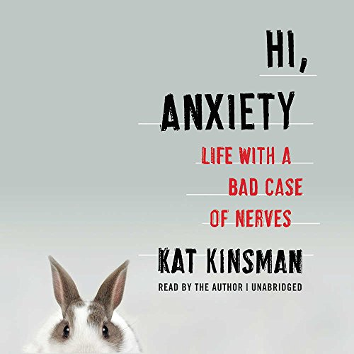 Hi, Anxiety: Life With a Bad Case of Nerves; Library Edition by Blackstone Pub