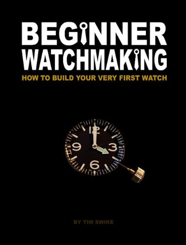 Beginner Watchmaking How To Build Your Very First Watch Epub