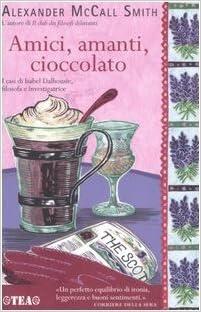 Amici, Amanti, Cioccolato by Alexander McCall Smith (2008-10-16)