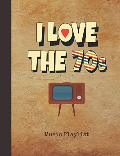 I Love the 70s Music Playlist: Journal | Vintage Television Notebook Cover | Over 100 Pages to List your Favorite Songs & Track Listings | Note Pad for Music Lovers, Students, Teachers & Collectors (Best Playlist Names For Rap)