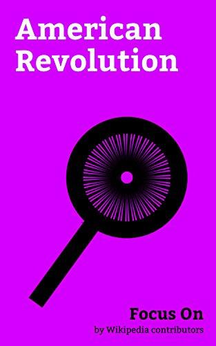 Focus On: American Revolution: Timeline of the American Revolution, United States Declaration of Independence, Boston Massacre, Common Sense (pamphlet), ... Join, or Die, Impressment, etc.