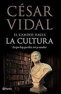 El camino hacia la cultura. Lo que hay que leer, ver y escuchar par Vidal