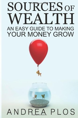 Sources Of Wealth: An Easy Guide To Making Your Money Grow by Plos Mr. Andrea (2013-02-12) Paperback