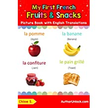 My First French Fruits & Snacks Picture Book with English Translations: Bilingual Early Learning & Easy Teaching French Books for Kids (Teach & Learn Basic ... words for Children t. 3) (French Edition)