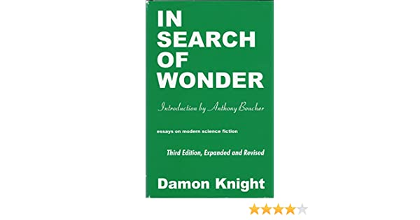 Amazoncom In Search Of Wonder Essays On Modern Science Fiction  Amazoncom In Search Of Wonder Essays On Modern Science Fiction   Damon Francis Knight Books