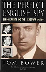 Perfect English Spy: Sir Dick White and the Secret War, 1935-90