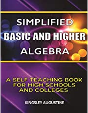 Simplified Basic and Higher Algebra: A Self-Teaching Book for High Schools and Colleges