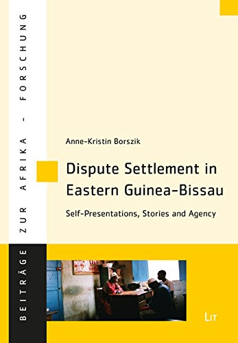 Dispute Settlement in Eastern Guinea-Bissau: Self-Presentations, Stories and Agency (Beitrage zur Afrikaforschung)
