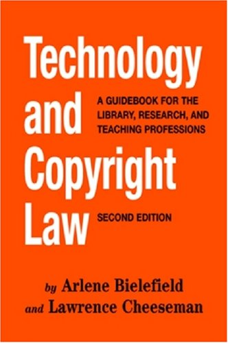 Technology And Copyright Law: A Guidebook for the Library, Research, And Teaching Professions by Neal-Schuman Publishers