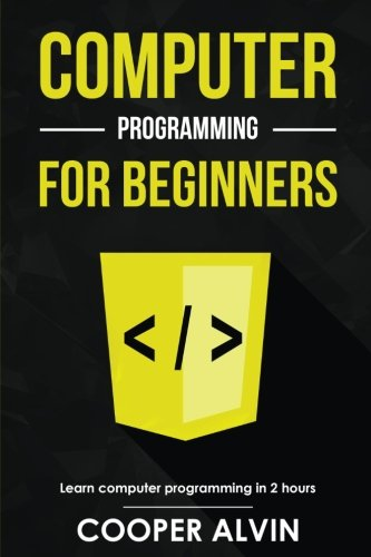Computer Programming For Beginners: Learn The Basics of Java, SQL, C, C++, C#, Python, HTML, CSS and Javascript by CreateSpace Independent Publishing Platform