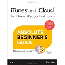iTunes and iCloud for iPhone, iPad, & iPod touch Absolute Beginner's Guide