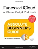img - for iTunes and iCloud for iPhone, iPad, & iPod touch Absolute Beginner's Guide book / textbook / text book