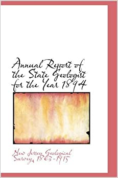 Book Annual Report of the State Geologist for the Year 1894 by New Jersey Geological Survey (2008-12-09)
