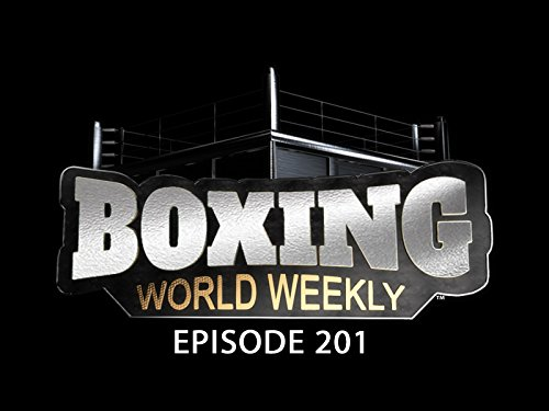 Boxing World Weekly   Episode 201