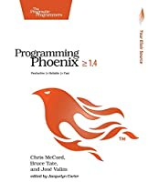 Programming Phoenix ≥ 1.4: Productive |> Reliable |> Fast Front Cover