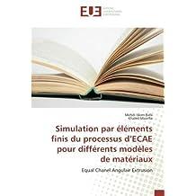 Simulation par éléments finis du processus d'ECAE pour différents modèles de matériaux: Equal Chanel Angulair Extrusion