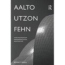 Aalto, Utzon, Fehn: Three Paradigms of Phenomenological Architecture