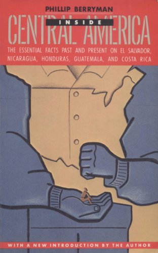 INSIDE CENTRAL AMERICA: The Essential Facts Past and Present on El Salvador, Nicaragua, Honduras,Guatemala, and Costa Rica
